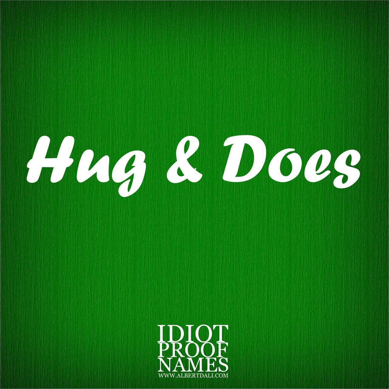 Albert Dali, Hug & Does, Idiot Proof Names, www.AlbertDali.com