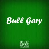 Albert Dali, Bull Gary, Idiot Proof Names, www.AlbertDali.com